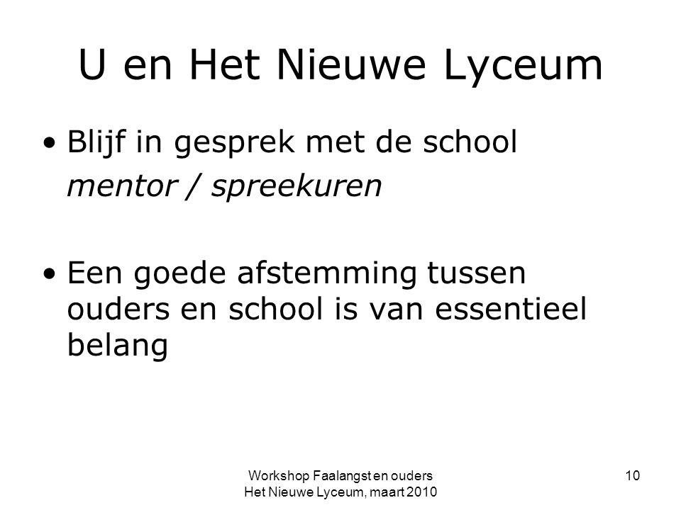U en Het Nieuwe Lyceum Blijf in gesprek met de school mentor / spreekuren Een goede afstemming tussen ouders en school is van essentieel belang Worksh