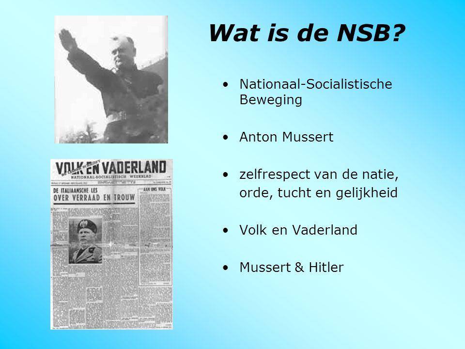 Wat is de NSB? Nationaal-Socialistische Beweging Anton Mussert zelfrespect van de natie, orde, tucht en gelijkheid Volk en Vaderland Mussert & Hitler