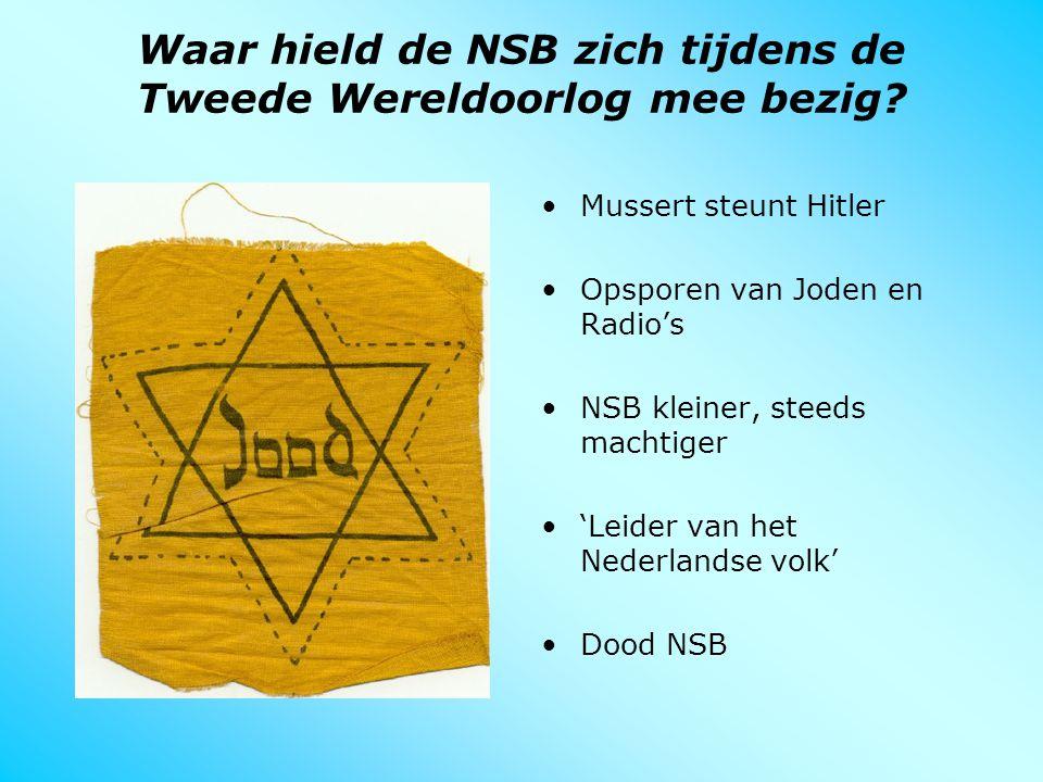 Waar hield de NSB zich tijdens de Tweede Wereldoorlog mee bezig? Mussert steunt Hitler Opsporen van Joden en Radio's NSB kleiner, steeds machtiger 'Le