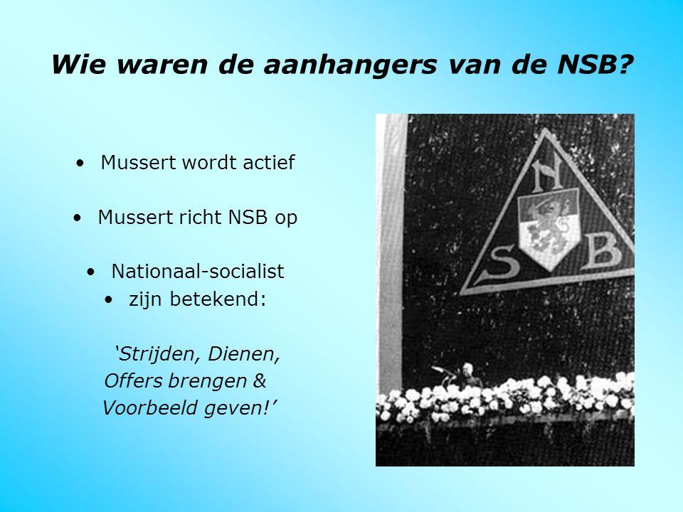 Wie waren de aanhangers van de NSB? Mussert wordt actief Mussert richt NSB op Nationaal-socialist zijn betekend: 'Strijden, Dienen, Offers brengen & V
