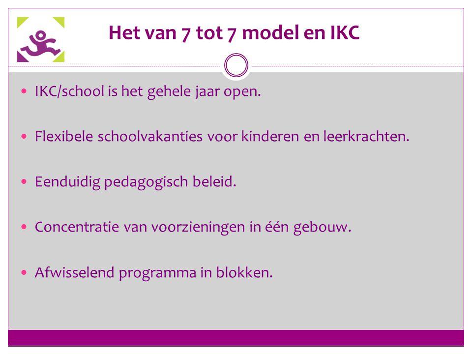 Het van 7 tot 7 model en IKC IKC/school is het gehele jaar open. Flexibele schoolvakanties voor kinderen en leerkrachten. Eenduidig pedagogisch beleid