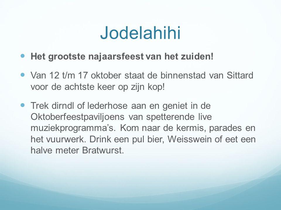 Jodelahihi Het grootste najaarsfeest van het zuiden! Van 12 t/m 17 oktober staat de binnenstad van Sittard voor de achtste keer op zijn kop! Trek dirn
