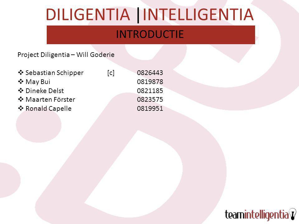 DILIGENTIA |INTELLIGENTIA Project Diligentia – Will Goderie  Sebastian Schipper[c]0826443  May Bui0819878  Dineke Delst0821185  Maarten Förster0823575  Ronald Capelle0819951 INTRODUCTIE