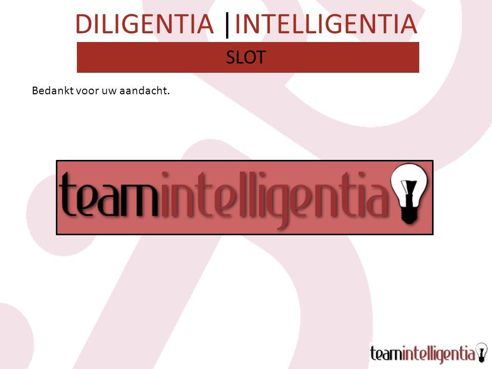DILIGENTIA |INTELLIGENTIA Bedankt voor uw aandacht. SLOT