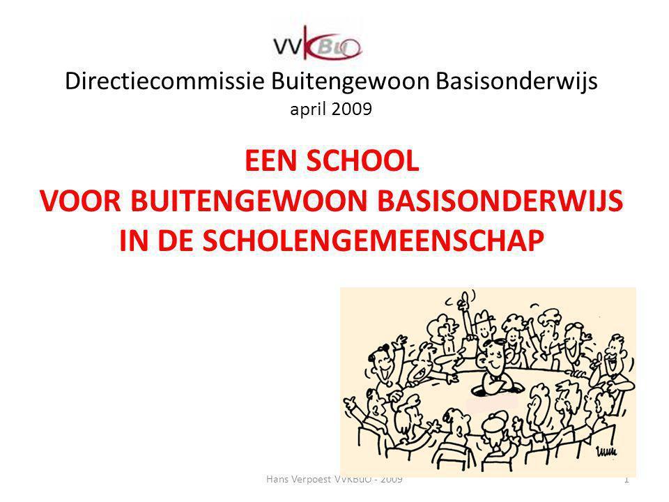 Directiecommissie Buitengewoon Basisonderwijs april 2009 EEN SCHOOL VOOR BUITENGEWOON BASISONDERWIJS IN DE SCHOLENGEMEENSCHAP Hans Verpoest VVKBuO - 2