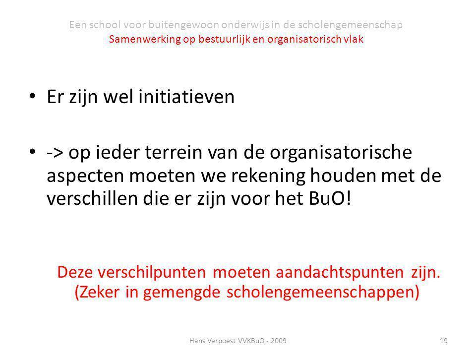 Er zijn wel initiatieven -> op ieder terrein van de organisatorische aspecten moeten we rekening houden met de verschillen die er zijn voor het BuO! D