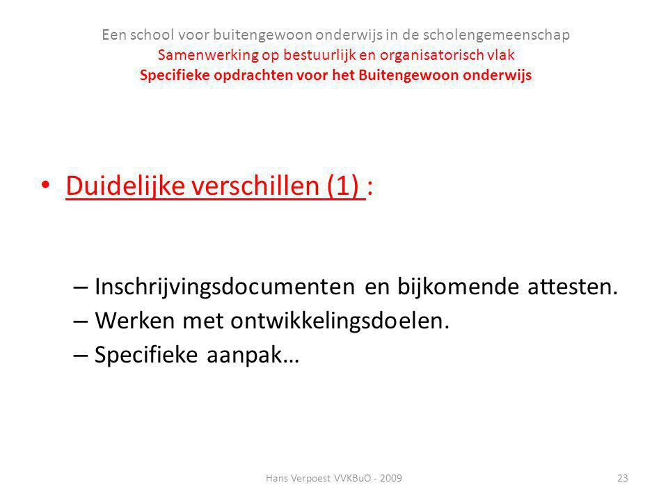 Duidelijke verschillen (1) : – Inschrijvingsdocumenten en bijkomende attesten. – Werken met ontwikkelingsdoelen. – Specifieke aanpak… Hans Verpoest VV