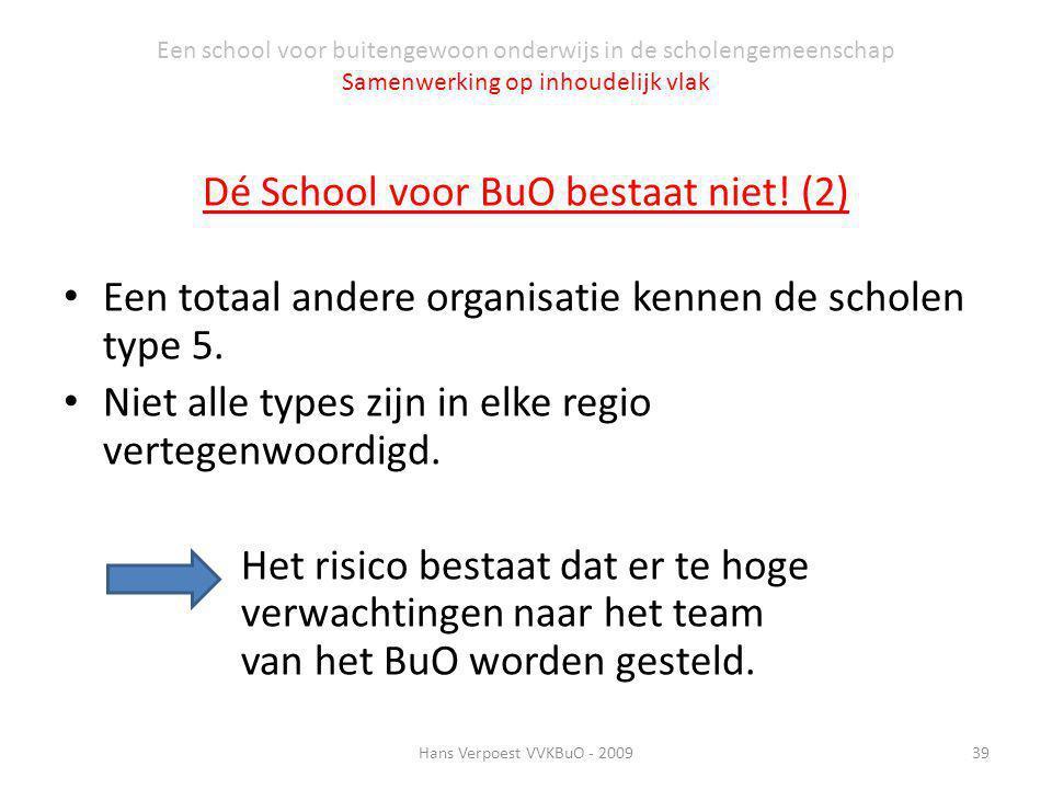 Een school voor buitengewoon onderwijs in de scholengemeenschap Samenwerking op inhoudelijk vlak Dé School voor BuO bestaat niet! (2) Een totaal ander