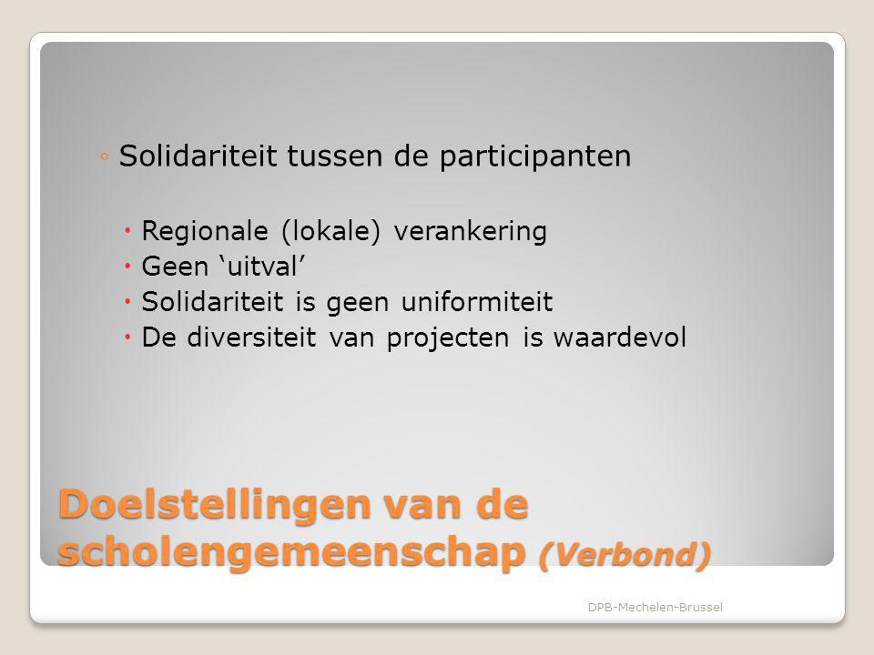 Doelstellingen van de scholengemeenschap (Verbond) ◦Solidariteit tussen de participanten  Regionale (lokale) verankering  Geen 'uitval'  Solidarite