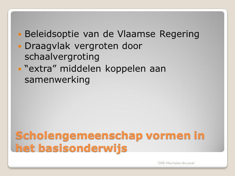 Scholengemeenschap vormen in het Basisonderwijs Scholengemeenschap: Samenwerking Middelen Draagvlak Werken aan kwaliteitsvolle scholen DPB-Mechelen-Brussel