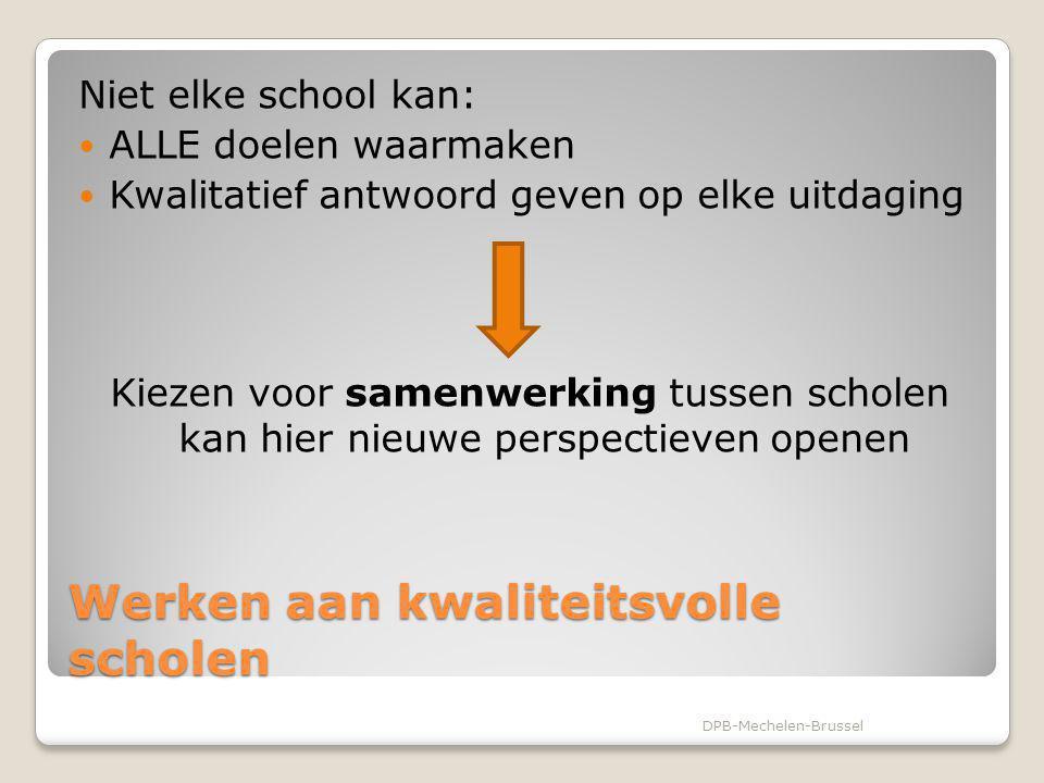 Werken aan kwaliteitsvolle scholen Scholengemeenschap vormen: ◦Geen doel op zich ◦Ondersteunend aan de scholen in de uitwerking van hun kernopdracht Scholengemeenschap als antwoord op het streven naar kwaliteitsverhoging Scholengemeenschap blijft ondergeschikt aan individuele school en haar project DPB-Mechelen-Brussel