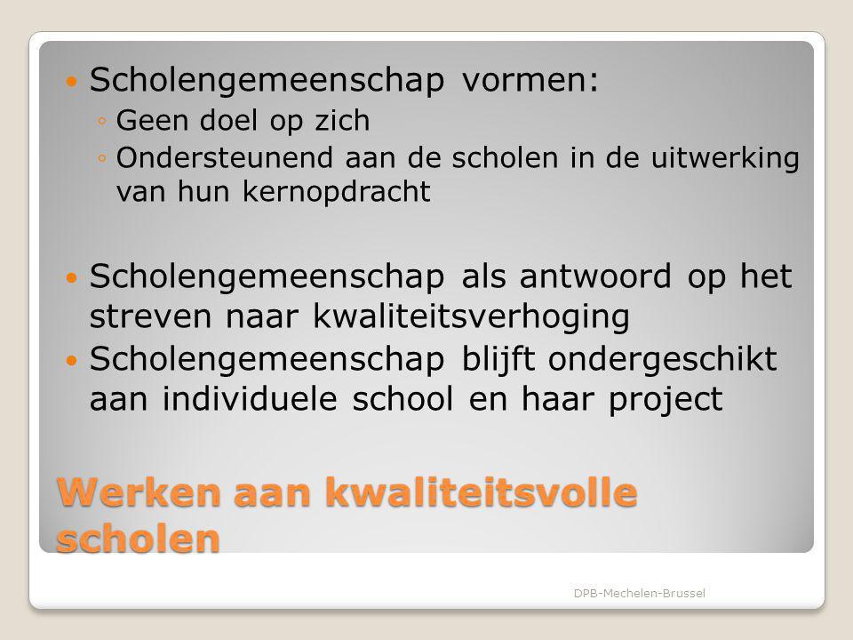 Doelstellingen van de scholengemeenschap Decretaal: ◦Verhogen van draagvlak ◦Efficiënter gebruik van middelen ◦Beter management Verbonden (VVKBaO en VVKBuO): ◦Verhogen van beleidsvoerend vermogen in functie van de realisatie van het opvoedingsproject DPB-Mechelen-Brussel