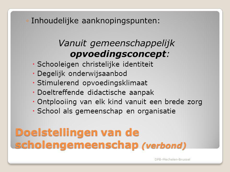 Doelstellingen van de scholengemeenschap (Verbond) ◦Solidariteit tussen de participanten  Regionale (lokale) verankering  Geen 'uitval'  Solidariteit is geen uniformiteit  De diversiteit van projecten is waardevol DPB-Mechelen-Brussel