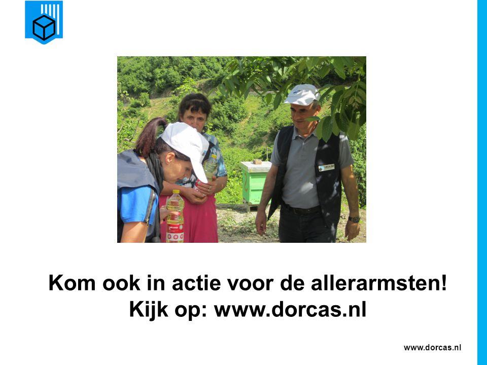 www.dorcas.nl Kom ook in actie voor de allerarmsten! Kijk op: www.dorcas.nl
