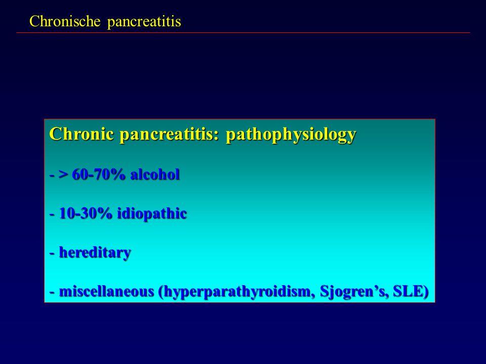 Chronische pancreatitis Chronic pancreatitis: pathophysiology - > 60-70% alcohol - 10-30% idiopathic - hereditary - miscellaneous (hyperparathyroidism