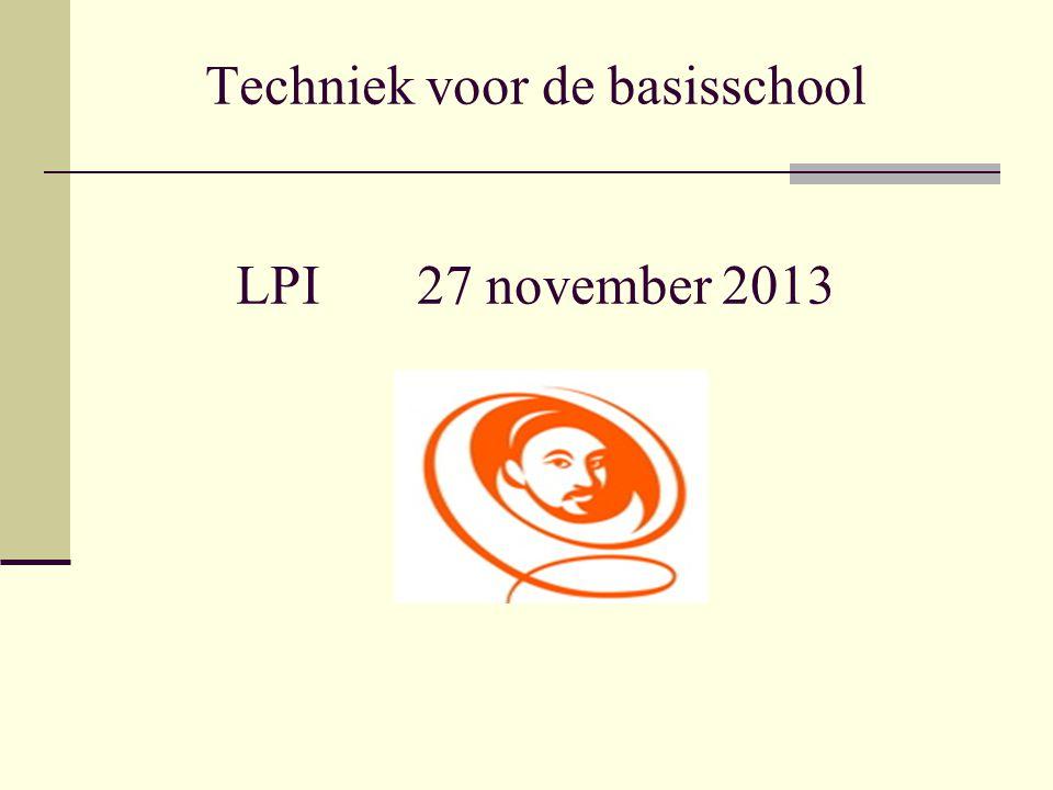 Techniek voor de basisschool LPI 27 november 2013