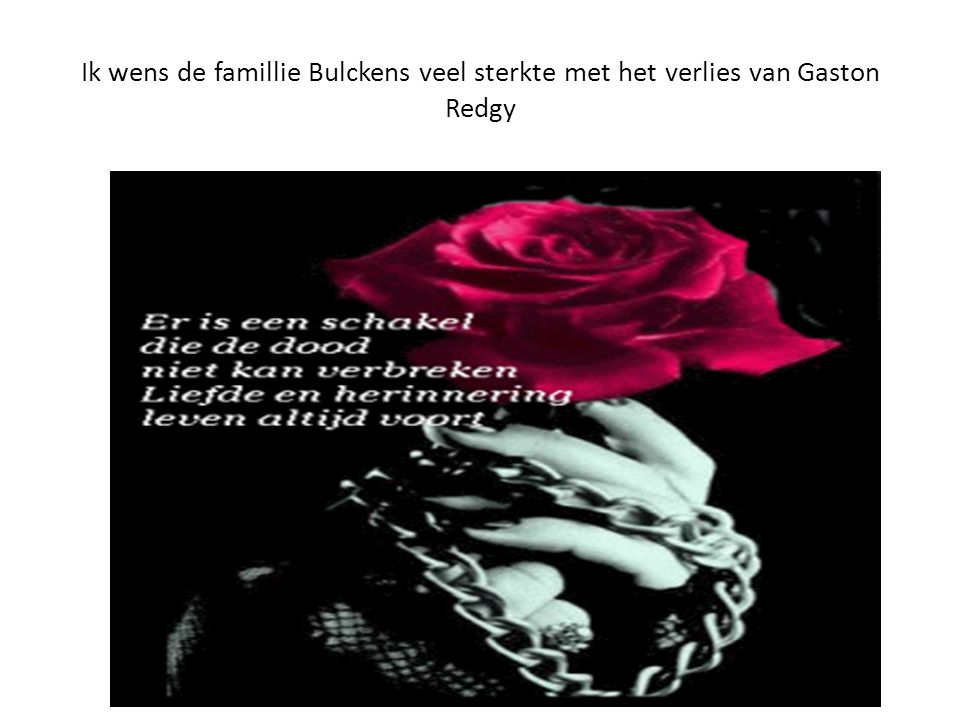 Ik wens de famillie Bulckens veel sterkte met het verlies van Gaston Redgy