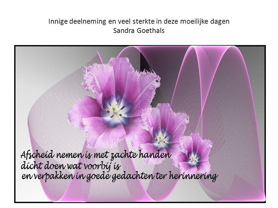 Innige deelneming en veel sterkte in deze moeilijke dagen Sandra Goethals