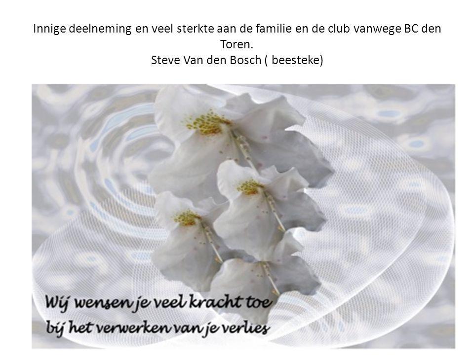 Innige deelneming en veel sterkte aan de familie en de club vanwege BC den Toren. Steve Van den Bosch ( beesteke)