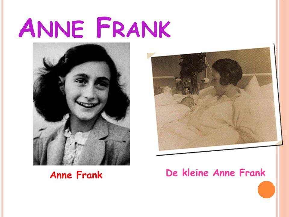 D E F AMILIE VAN ANNE F RANK De familie van Anne Frank Anne Frank en haar zus Margot