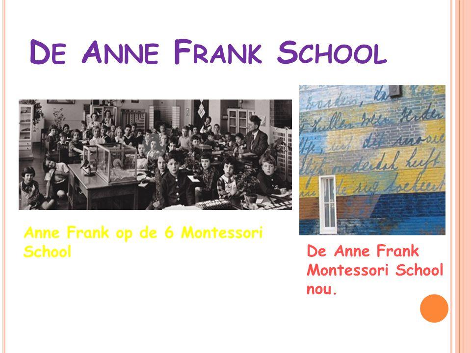 D E A NNE F RANK S CHOOL Anne Frank op de 6 Montessori School De Anne Frank Montessori School nou.