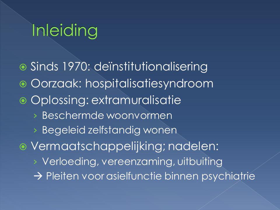  Sinds 1970: deïnstitutionalisering  Oorzaak: hospitalisatiesyndroom  Oplossing: extramuralisatie › Beschermde woonvormen › Begeleid zelfstandig wo