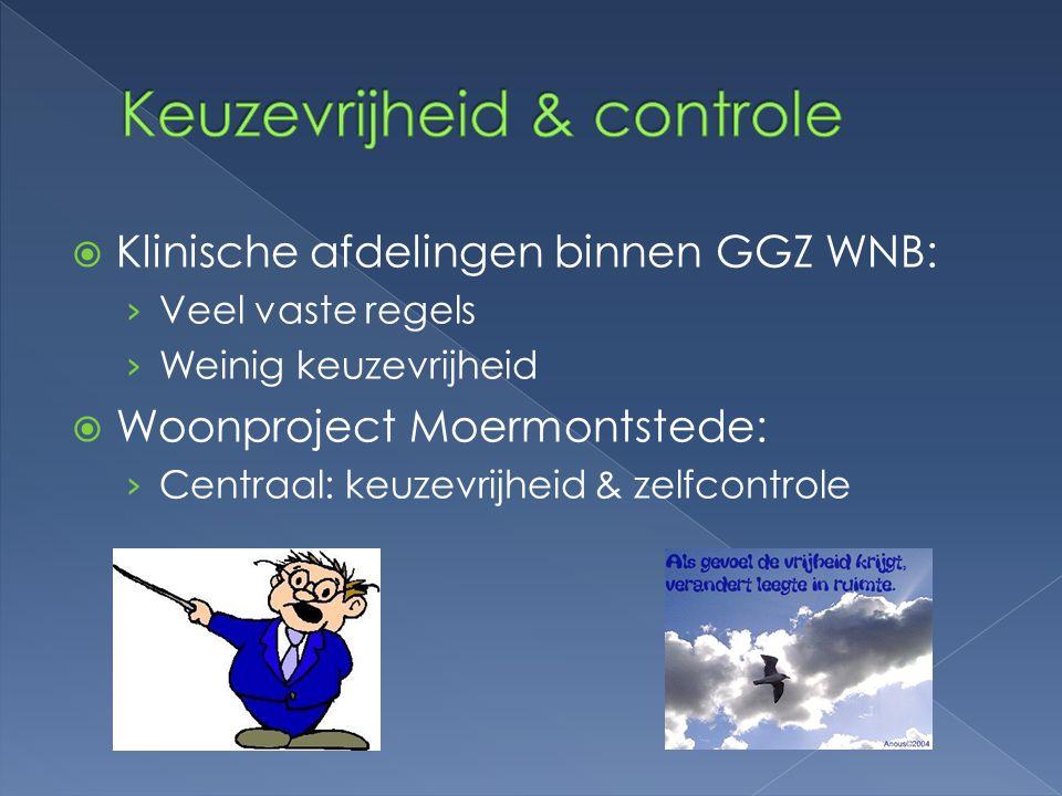  Klinische afdelingen binnen GGZ WNB: › Veel vaste regels › Weinig keuzevrijheid  Woonproject Moermontstede: › Centraal: keuzevrijheid & zelfcontrol