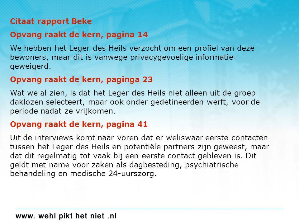 Citaat rapport Beke Opvang raakt de kern, pagina 14 We hebben het Leger des Heils verzocht om een profiel van deze bewoners, maar dit is vanwege privacygevoelige informatie geweigerd.
