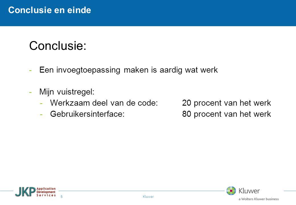 5 Kluwer Conclusie en einde Conclusie: -Een invoegtoepassing maken is aardig wat werk -Mijn vuistregel: -Werkzaam deel van de code:20 procent van het