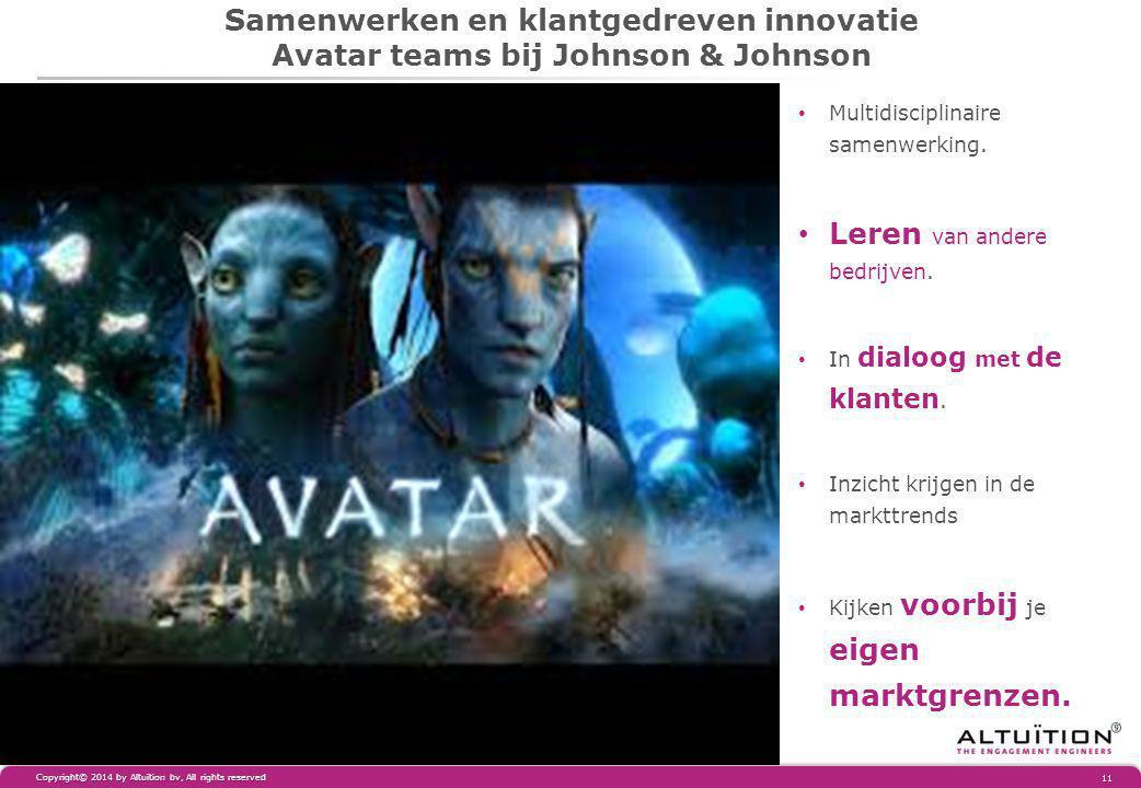 Samenwerken en klantgedreven innovatie Avatar teams bij Johnson & Johnson Copyright© 2014 by Altuïtion bv, All rights reserved 11 Multidisciplinaire samenwerking.