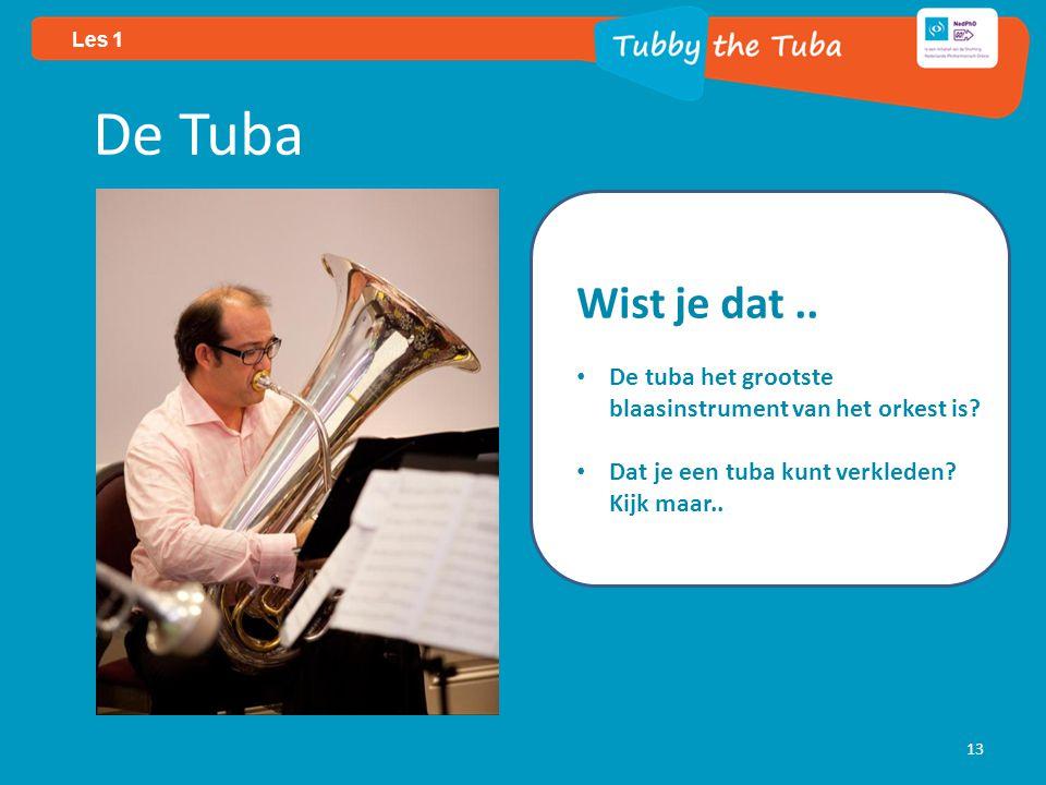 Les 1 13 De Tuba Wist je dat.. De tuba het grootste blaasinstrument van het orkest is.