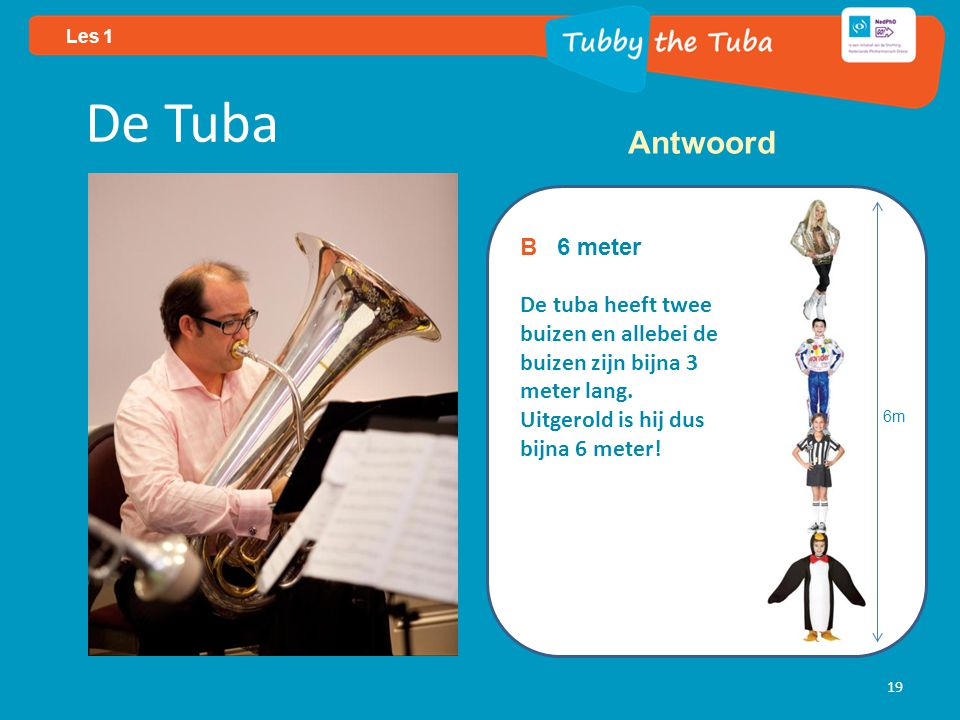 Les 1 19 De Tuba B 6 meter De tuba heeft twee buizen en allebei de buizen zijn bijna 3 meter lang.