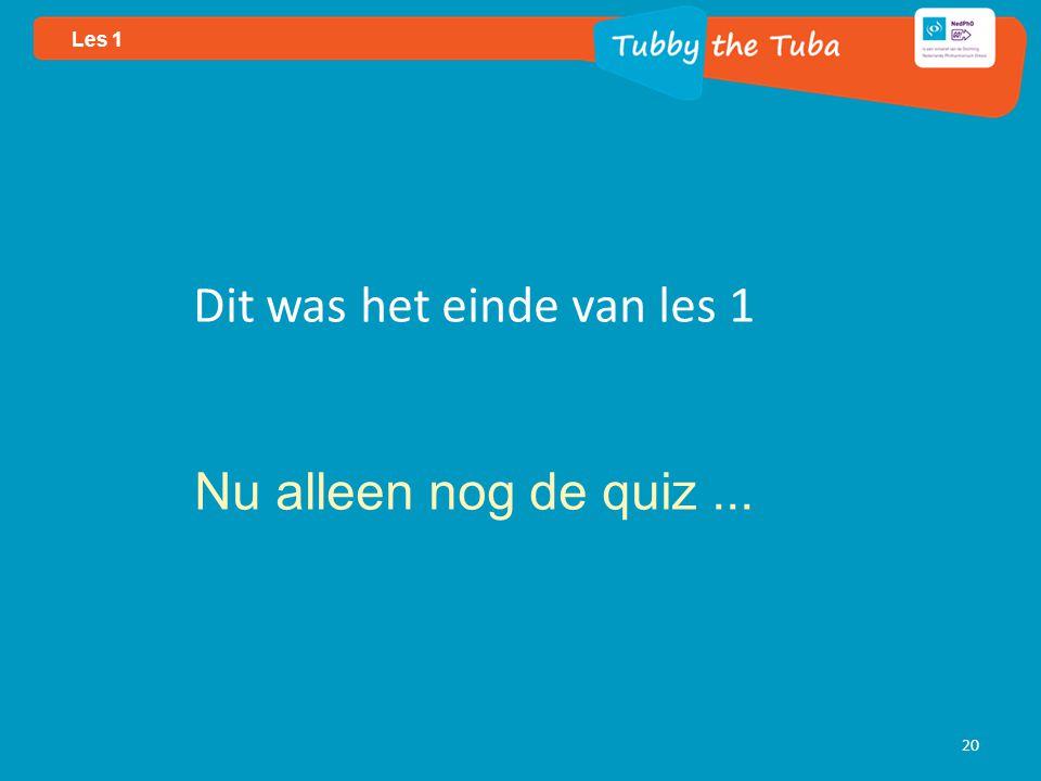 20 Les 1 Dit was het einde van les 1 Nu alleen nog de quiz...