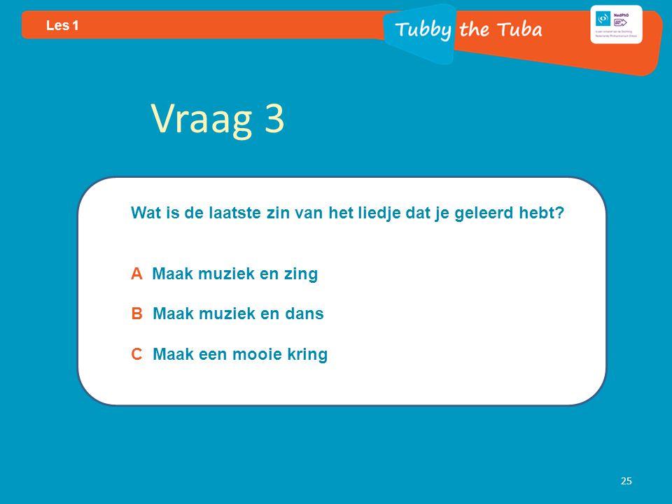 25 Les 1 Vraag 3 Wat is de laatste zin van het liedje dat je geleerd hebt.