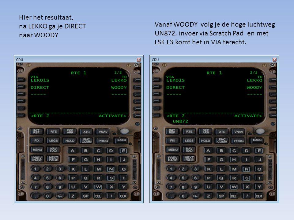 Hier het resultaat, na LEKKO ga je DIRECT naar WOODY Vanaf WOODY volg je de hoge luchtweg UN872, invoer via Scratch Pad en met LSK L3 komt het in VIA