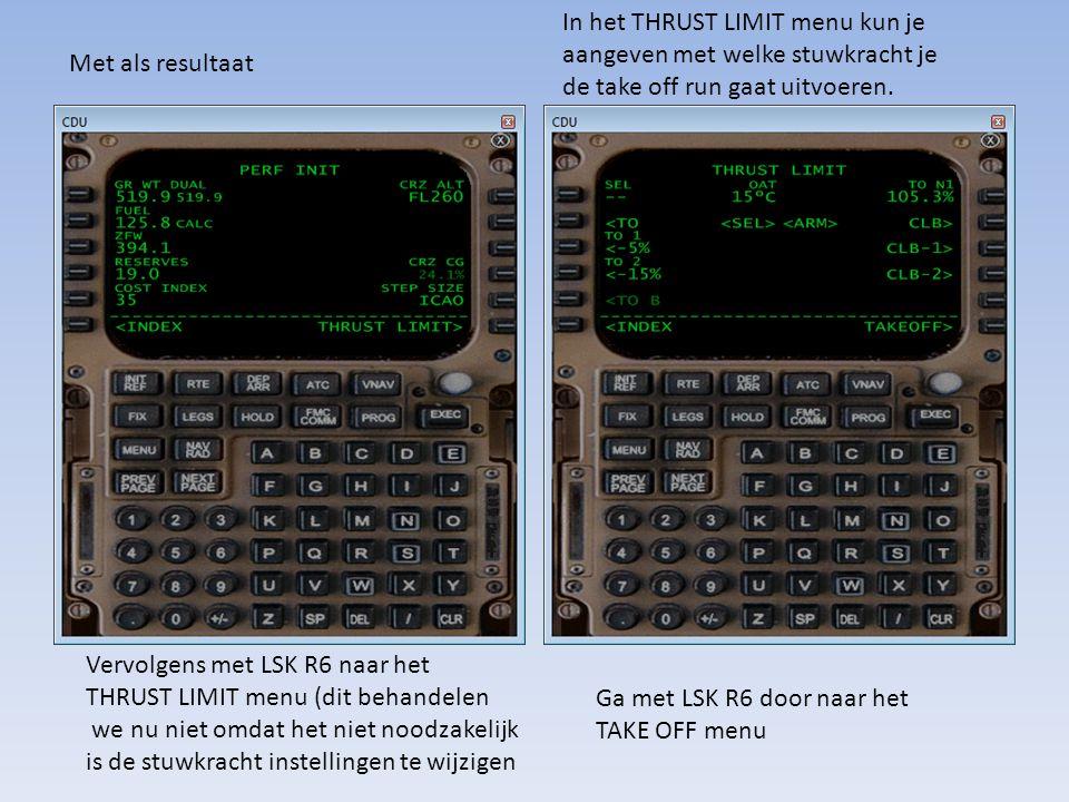 Met als resultaat Ga met LSK R6 door naar het TAKE OFF menu Vervolgens met LSK R6 naar het THRUST LIMIT menu (dit behandelen we nu niet omdat het niet