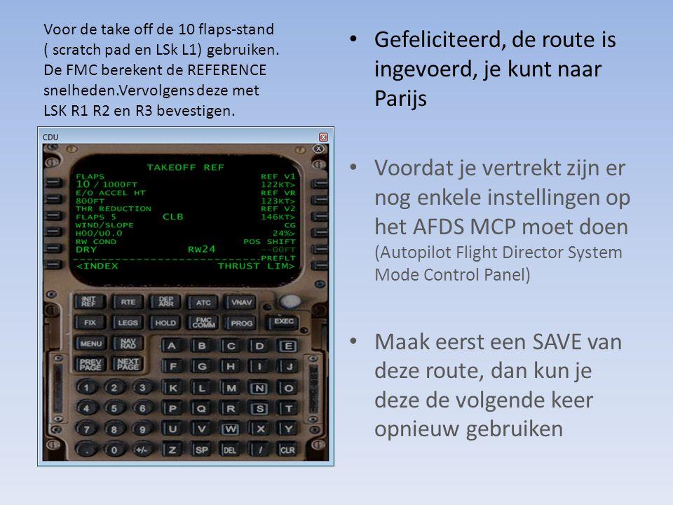 Gefeliciteerd, de route is ingevoerd, je kunt naar Parijs Voordat je vertrekt zijn er nog enkele instellingen op het AFDS MCP moet doen (Autopilot Fli