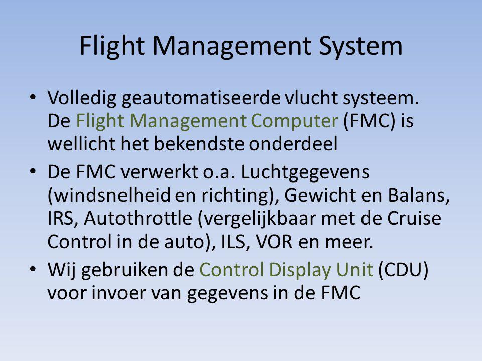 Flight Management System Volledig geautomatiseerde vlucht systeem. De Flight Management Computer (FMC) is wellicht het bekendste onderdeel De FMC verw