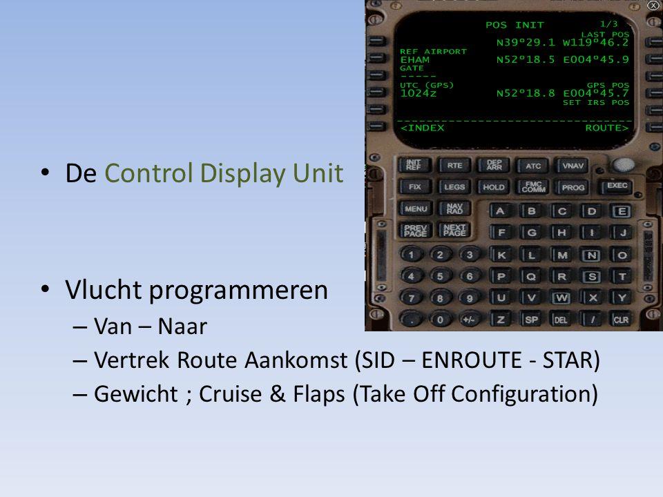 De Control Display Unit Vlucht programmeren – Van – Naar – Vertrek Route Aankomst (SID – ENROUTE - STAR) – Gewicht ; Cruise & Flaps (Take Off Configur