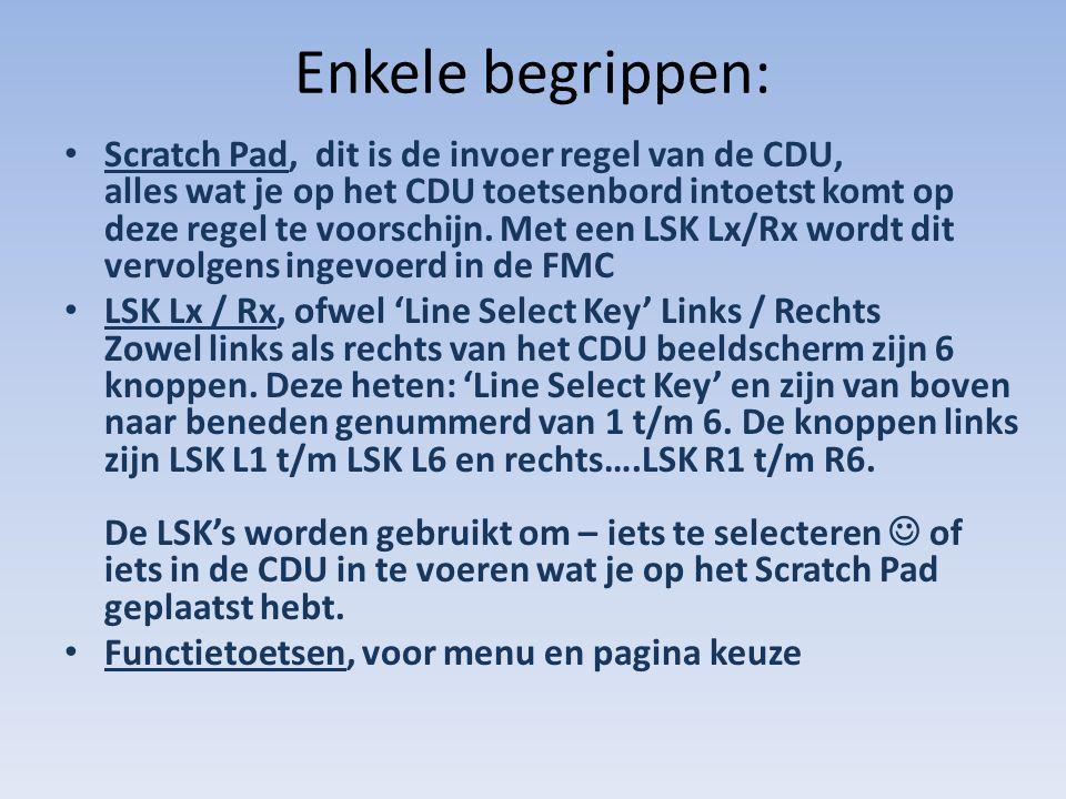 Enkele begrippen: Scratch Pad, dit is de invoer regel van de CDU, alles wat je op het CDU toetsenbord intoetst komt op deze regel te voorschijn. Met e