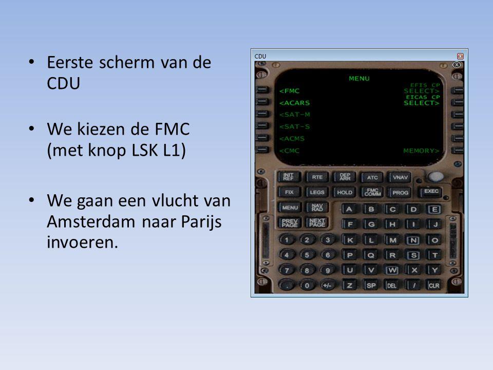 Eerste scherm van de CDU We kiezen de FMC (met knop LSK L1) We gaan een vlucht van Amsterdam naar Parijs invoeren.