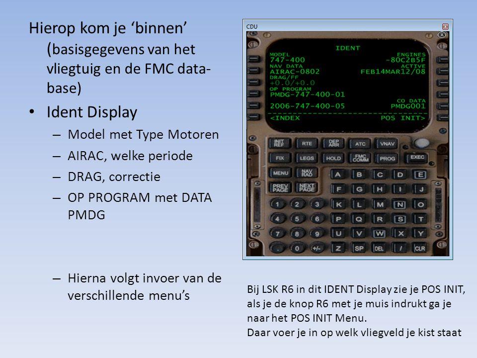 Hierop kom je 'binnen' ( basisgegevens van het vliegtuig en de FMC data- base) Ident Display – Model met Type Motoren – AIRAC, welke periode – DRAG, c