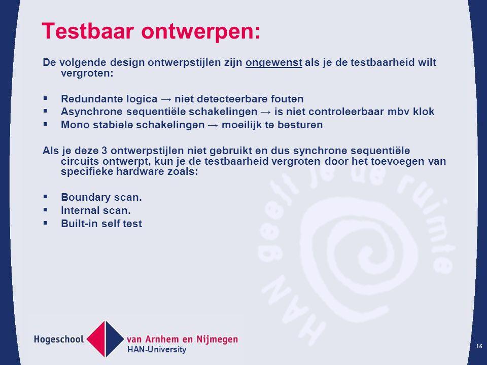 HAN-University 16 Testbaar ontwerpen: De volgende design ontwerpstijlen zijn ongewenst als je de testbaarheid wilt vergroten:  Redundante logica → ni