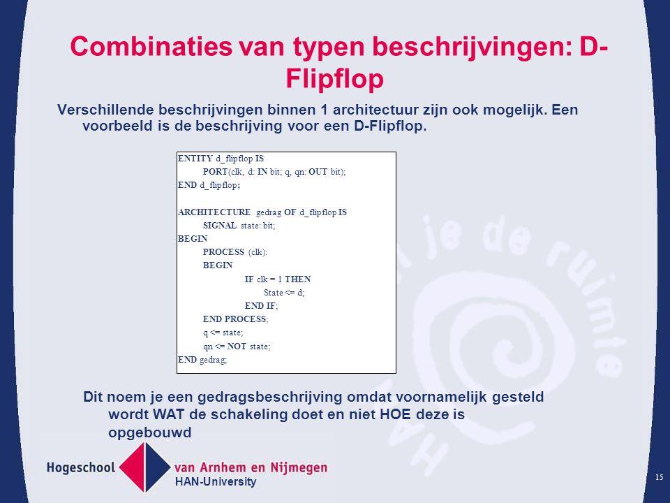 HAN-University 15 Combinaties van typen beschrijvingen: D- Flipflop Verschillende beschrijvingen binnen 1 architectuur zijn ook mogelijk.