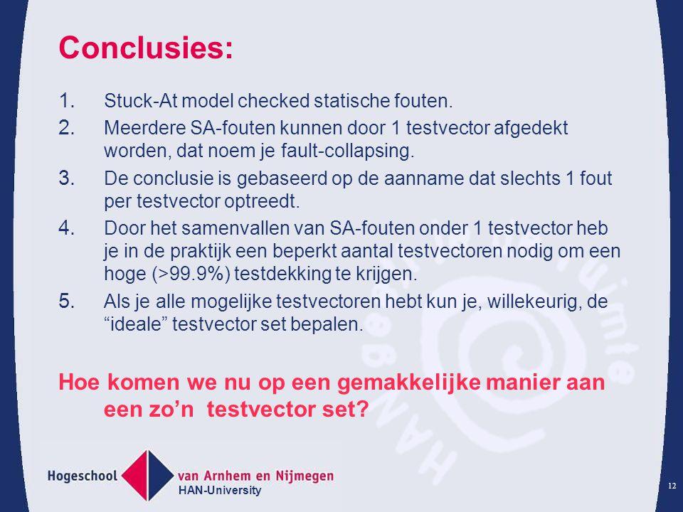 HAN-University 12 Conclusies: 1.Stuck-At model checked statische fouten.