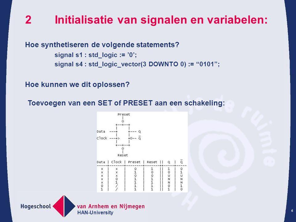 HAN-University 6 2Initialisatie van signalen en variabelen: Hoe synthetiseren de volgende statements.
