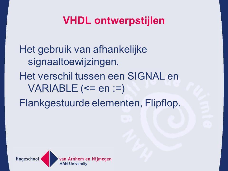HAN-University VHDL ontwerpstijlen Het gebruik van afhankelijke signaaltoewijzingen.