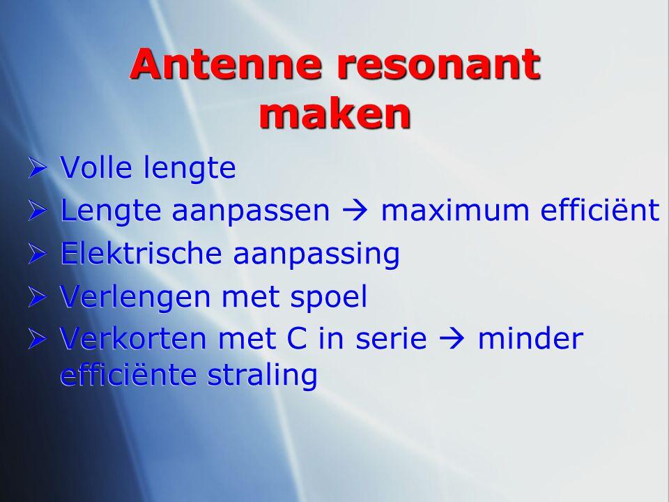 Antenne resonant maken  Volle lengte  Lengte aanpassen  maximum efficiënt  Elektrische aanpassing  Verlengen met spoel  Verkorten met C in serie