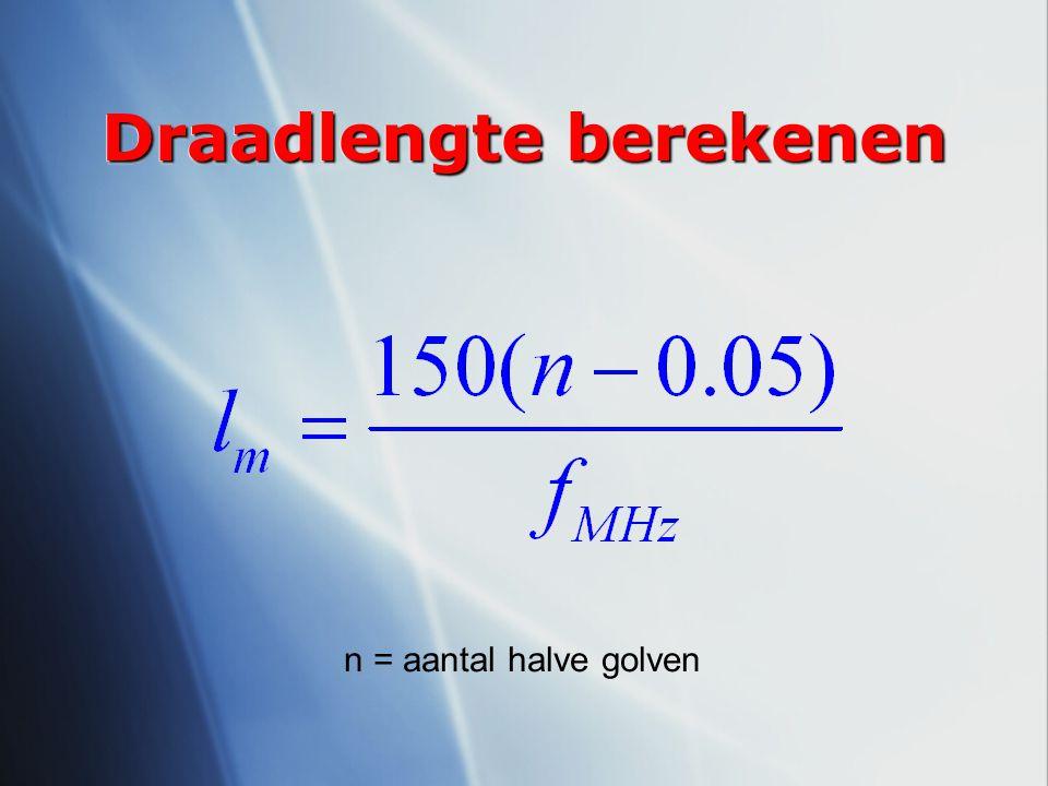 Draadlengte berekenen n = aantal halve golven