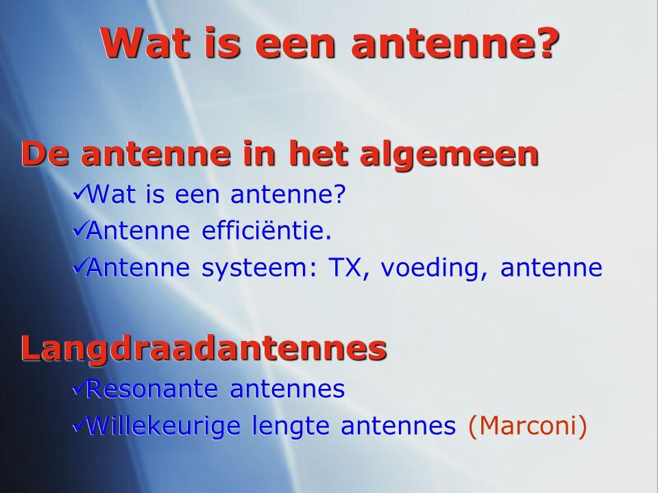 De antenne in het algemeen Wat is een antenne? Antenne efficiëntie. Antenne systeem: TX, voeding, antenneLangdraadantennes Resonante antennes Willekeu